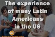 The experience of many Latin Americans in the US